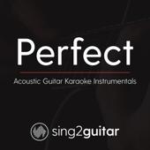 Perfect (Originally Performed By Ed Sheeran) [Acoustic Guitar Karaoke]