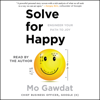 Solve for Happy: Engineer Your Path to Joy (Unabridged) - Mo Gawdat