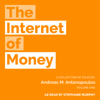 Andreas M. Antonopoulos - The Internet of Money (Unabridged) portada