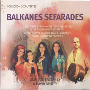 Quatuor Balkanes & David Bruley - Balkanes séfarades (La rencontre des monodies judéo-espagnoles et des polyphonies bulgares)