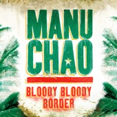 Manu Chao - Bloody Bloody Border