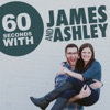 60 Seconds with James and Ashley