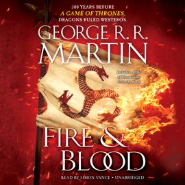 Fire & Blood: 300 Years Before A Game of Thrones (A Targaryen History) (Unabridged) - George R.R. Martin MP3 Download