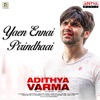 Yaen Ennai Pirindhaai From Adithya Varma Single