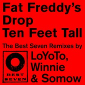 Fat Freddy's Drop - Ten Feet Tall - Loyoto Remix
