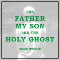 Album The Father, My Son, And the Holy Ghost - Craig Morgan