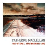 Catherine MacLellan - Waiting On My Love