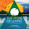 Conspirare & Craig Hella Johnson - The Hope of Loving  artwork