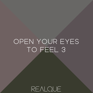 """RealQue - """"Open Your Eyes to Feel 3"""""""