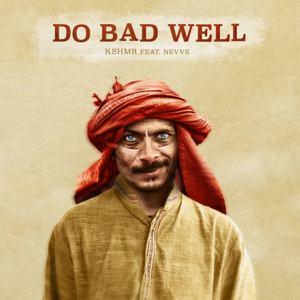 KSHMR - Do Bad Well feat. Nevve