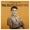 Songs From the South: Paul Kelly's Greatest Hits 1985-2019 - Paul Kelly