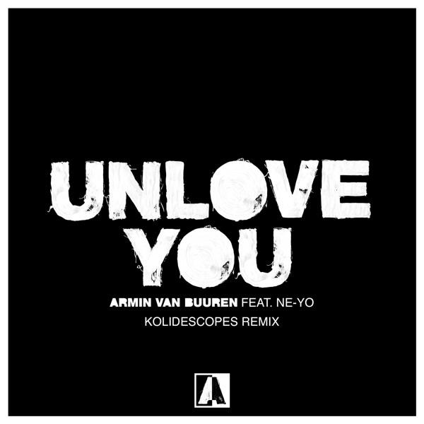 Unlove You (feat. Ne-Yo) [Kolidescopes Remix] - Single