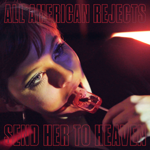 Send Her To Heaven - The All American Rejects