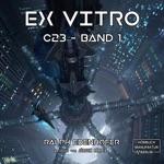 Ex Vitro - c23, Band 1 (Ungekürzt)