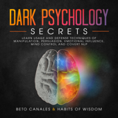 Dark Psychology Secrets: Learn Usage and Defense Techniques of Manipulation, Persuasion, Emotional Influence, Mind Control and Covert NLP (Unabridged)