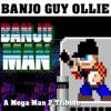 Banjo Man: A Mega Man 2 Tribute - Banjo Guy Ollie