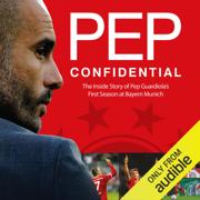 Pep Confidential: Inside Guardiola's First Season at Bayern Munich (Unabridged)