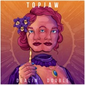 Topjaw - Dealin' Double