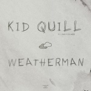 Kid Quill - Weatherman feat. Sam Fischer