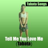 Tell Me You Love Me (Tabata) - Tabata Songs