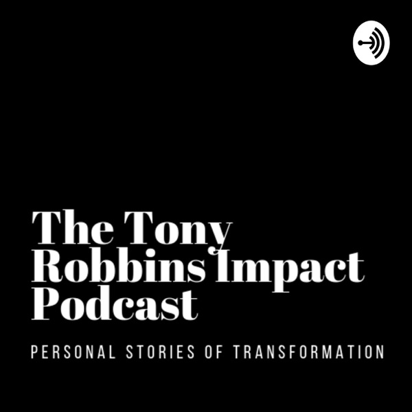 The Tony Robbins Impact Podcast - Personal Stories of Transformation