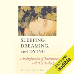 Sleeping, Dreaming, and Dying: An Exploration of Consciousness with the Dalai Lama (Unabridged)
