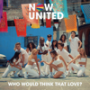 Who Would Think That Love - Now United mp3