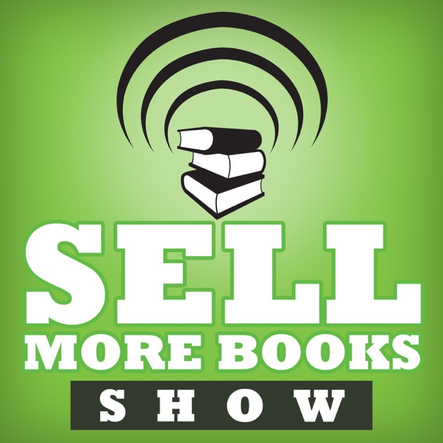 The Sell More Books Show: Book Marketing, Digital Publishing