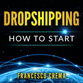 ‎Dropshipping: How to Start Dropshipping with List of Suppliers for  Dummies, Build Shopify Ecommerce, Choose the Right Product and Start  Earning