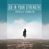 Chevelle Franklyn - Go in Your Strength artwork