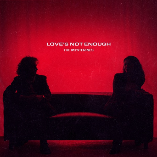 Love's Not Enough by The Mysterines on Mearns Indie