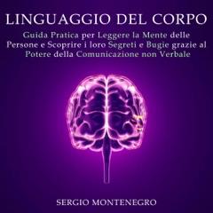 Linguaggio del corpo: Guida pratica per leggere la mente delle persone e scoprire i loro segreti e bugie grazie al potere della comunicazione non verbale