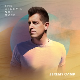 Jeremy Camp - The Story's Not Over (2019) LEAK ALBUM