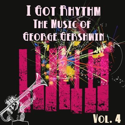 I Got Rhythm, The Music of George Gershwin, Vol. 4 - George Gershwin