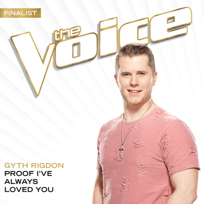 Proof I've Always Loved You (The Voice Performance) - Gyth Rigdon song
