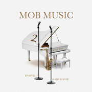 Mob Music 2 - MikeMRF, Lisa Bello & Justin Waithe - MikeMRF, Lisa Bello & Justin Waithe