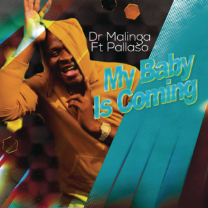 Dr Malinga - My Baby Is Coming feat. Pallaso