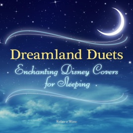 Dreamland Duets - Enchanting Disney Covers for Sleeping by
