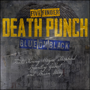 Five Finger Death Punch Blue on Black feat Kenny Wayne Shepherd Brantley Gilbert  Brian May  Five Finger Death Punch album songs, reviews, credits