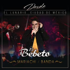 El Bebeto - Desde el Lunario, Ciudad De México (En Vivo desde el Lunario, Ciudad de México) [Mariachi Banda]