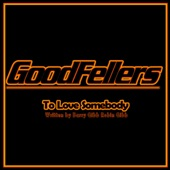 Goodfellers - To Love Somebody