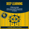 Frank Millstein - Deep Learning:  2 Manuscripts, Deep Learning With Keras and Convolutional Neural Networks In Python (Unabridged)  artwork