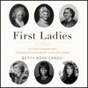 Betty Boyd Caroli - First Ladies: The Ever Changing Role, from Martha Washington to Melania Trump  artwork