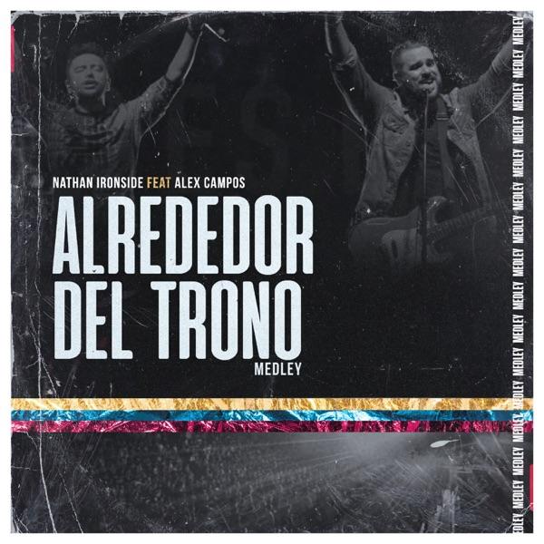Alrededor del Trono (al Que Está Sentado en el Trono / Yo Me Rindo a Él / Cuan Grande Es Él) [feat. Alex Campos] - Single