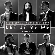Let It Be Me (Remixes) - EP - Steve Aoki & Backstreet Boys - Steve Aoki & Backstreet Boys