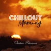 Chillout Morning - Relax & Unwind, Acoustic, Instrumental Chill, Meditation, Totally Stress Free and 1oo% Lounge