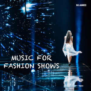 DJ Amici - Music For Fashion Shows