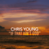 Chris Young - If That Ain't God artwork