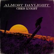 Almost Daylight - Chris Knight