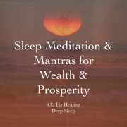 Sleep Meditation & Mantras for Wealth & Prosperity - Zen Mokuso - Zen Mokuso